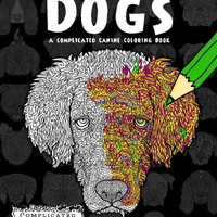 Detailed Dogs: A Complicated Canine Coloring Book (Complicated Coloring)