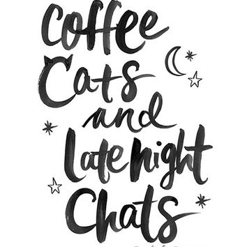 COFFEE CATS and Late Night Chats - Typographic Print - Hand Lettering - Girls Night In - Treat Yo Self - Dorm Decor - Inspirational Art