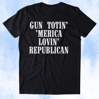 Gun Totin' 'Merica Lovin' Republican Shirt 2nd Amendment Gun Rights America USA Tumblr T-shirt