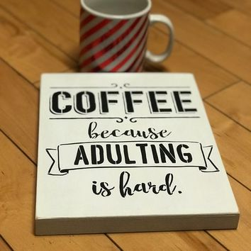 Funny Kitchen Decor, Gift For Coffee Lovers, Rustic Hanging Or Standing Wood Sign, Coffee Because Adulting Is Hard Home Or Office Decor