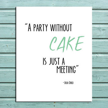 "Kitchen Printable Wall Art Decor ""A party without cake is just a meeting"" Typography Art Julia Child Quote"