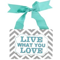 Turquoise, White & Gray Live What You Love Sign | Shop Hobby Lobby