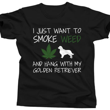 Golden Retriever Shirt I Just Want To Smoke Weed and Hang With My Golden Retriever Tshirt Dog Lover Pet Lover Marijuana 420 Pot Cannabis
