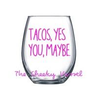 TACOS, YES YOU, Maybe Pink Wine Glass. 21 oz Stemless Wine Glass