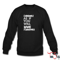 Live As If You Will Die Tomorrow sweatshirt