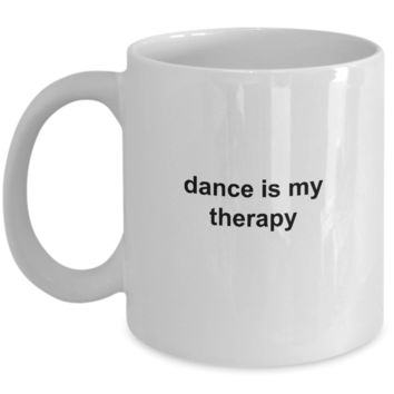 Dance is My Therapy Mug