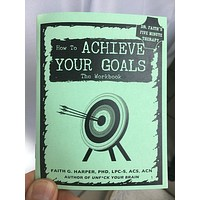 How to Achieve Your Goals Workbook by Dr. Faith G. Harper