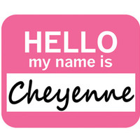 Cheyenne Hello My Name Is Mouse Pad