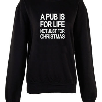 A pub is for life not just for Christmas Jumper crew neck shirt unisex womens mens ladies sweatshirt