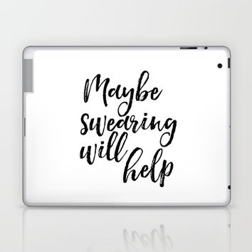 Art Print, Maybe Swearing Will Help, Office Wall Art, Typography Quote, Black And White Laptop & iPad Skin by NikolaJovanovic