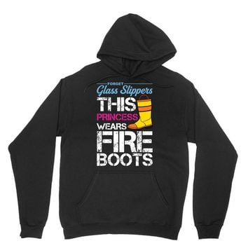 Forget Glass Slippers This Princess Wears Fire Boots Unisex Hoodie