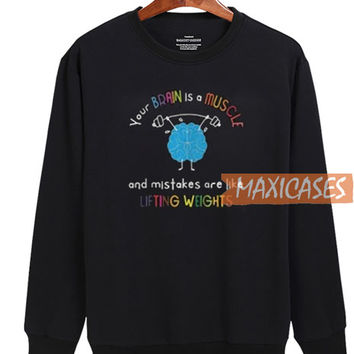 Your Brain Is A Muscle Sweatshirt Unisex Adult Size S to 3XL