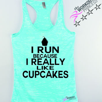 I Run Because I Really Like Cupcakes Funny Exercise Tank