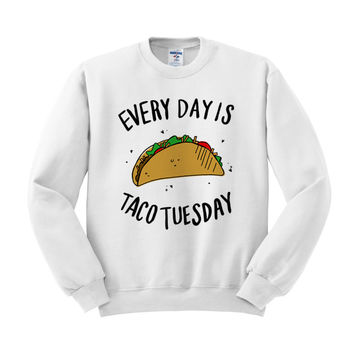 Every Day is Taco Tuesday Crewneck Sweatshirt