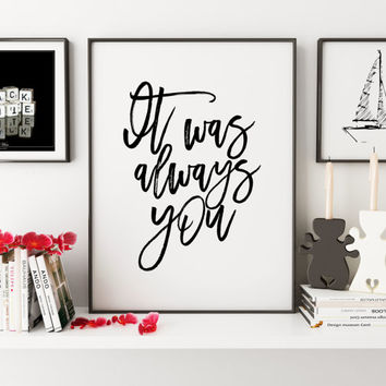PRINTABLE Art,It Was Always You,Love Sign,Love Quote,I Love You More,Gift For Her,Gift For Him,Women Gifts,Typography Print,Hand Lettering