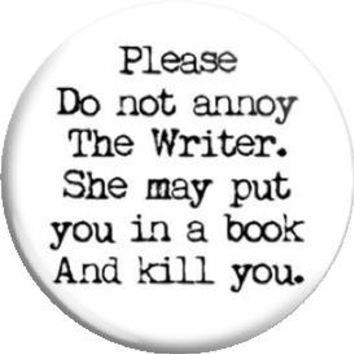 Please do not annoy the Writer / Author. He / She. Item  FD25-41  - 1.25 inch Metal Pin back Button or Magnet
