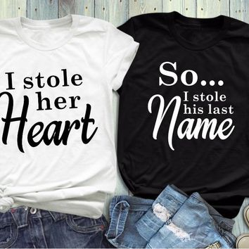 I STOLE HER HEART (SO I Stolen His Last Name) Funny Husband & Wife T-shirt