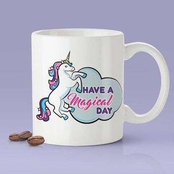 Unicorn Mug - Have A Magical Day [Gift Idea - Makes A Fun Present] [For Him / For Her] I Love Unicorns