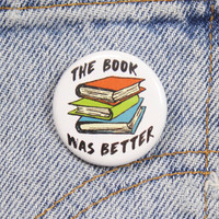 The Book Was Better 1.25 Inch Pin Back Button Badge