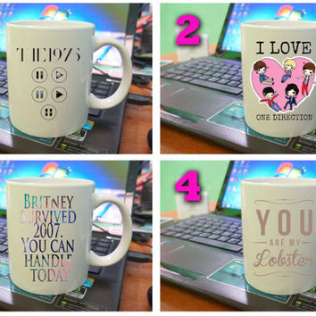 art design on two side white mug - the 1975, one direction,Britney survived 2007 you can handle today,you are my lobster