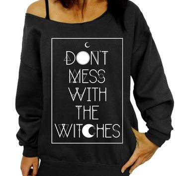 Witch Sweatshirt, Halloween Sweater, Don't Mess with the Witches, Slouchy Sweatshirt