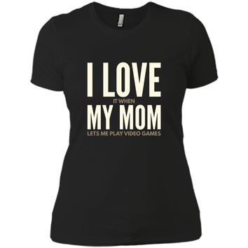 I Love It When My Mom Lets Me Play Video Games  Next Level Ladies Boyfriend Tee