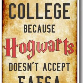 I'm Going to College Because Hogwarts Doesn't Accept FAFSA - NEW Humorous Poster