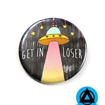 Get In Loser UFO Big Pinback Button