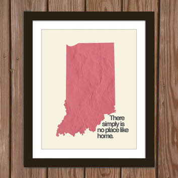 Indiana state poster print: There simply is no place like home.