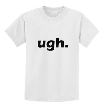 ugh funny text Childrens T-Shirt by TooLoud