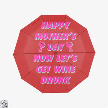 Happy Mother's Day Now Let's Get Wine Drunk, Mother's Day Umbrella