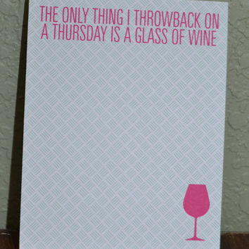 The Only Thing I Throwback on a Thursday is a Glass of Wine Mini Notepad