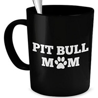 Pit Bull Coffee Mug - Pit Bull Mom - Pit Bull Accessories - Pit Bull Gifts