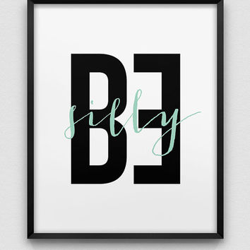 be silly print // inspirational print // black white mint green home decor print //  mint green typographic wall decor // fun print