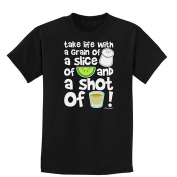 Take Life with a Grain of Salt and a Shot of Tequila Childrens Dark T-Shirt by TooLoud