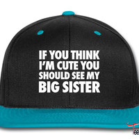If You Think I'm Cute You Should See My Big Sister Snapback