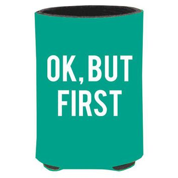 Ok, But First Koozie