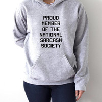 Proud member of the national sarcasm society Hoodies fashion  girls womens sarcastic humor quotes funny saying hipster