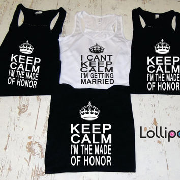 Bridal set of  Tanks.keep Calm I'm The Maid of honor. getting married tank.wedding Gift . Bridesmaid tank.Bachelorette party.Maid of Honor.