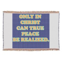 Only In Christ Can True Peace Be Realized. Throw