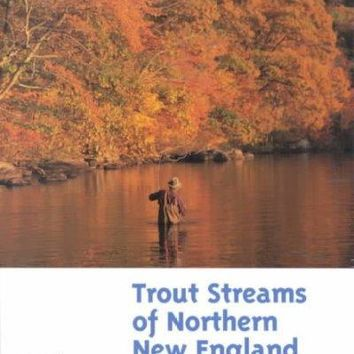 Trout Streams of Northern New England: An Angler's Guide to the Best Fly-Fishing in Vermont, New Hampshire, and Maine (Trout Streams Guides)