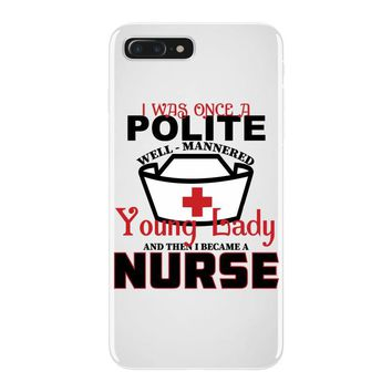 I Was One A Polite Well Mannered Young Lady And Then I Became A Nurse iPhone 7 Plus Case