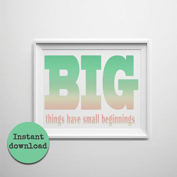 Printable motivational wall decor 8x10 inch in peach and green. Big things have small beginnings. Instant download art typography.