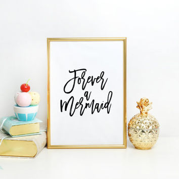 INSTANT DOWNLOAD Wall Decor Inspirational Print Home Decor Gift Idea Typographi print Forever a Mermaid Mermaid Art Print Poster Nursery art