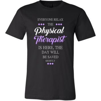 Physical therapist Shirt - Everyone relax the Physical therapistis here, the day will be save shortly - Profession Gift
