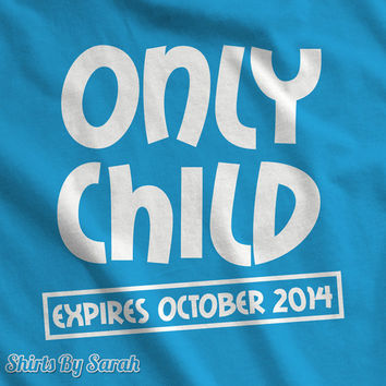 Only Child Children's TShirt - Expires Due Date T-Shirts Big Brother Sister New Baby Youth Tees Unisex