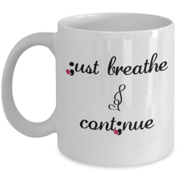 Just Breathe and Continue Semicolon Mug, Support Mental Health Awareness, 11oz