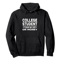 College Student Hoodie - I Have No Life Or Money