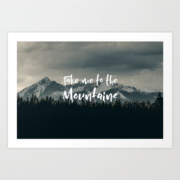 Take me to the mountains Art Print by ArtEscape