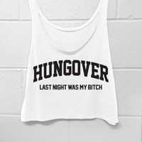 Hungover - Last Night Was My B*tch - Crop Tank Top - White